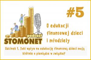 Sto Monet #05. Jaki wpływ na edukację finansową dzieci mają kłótnie o pieniądze w związku?