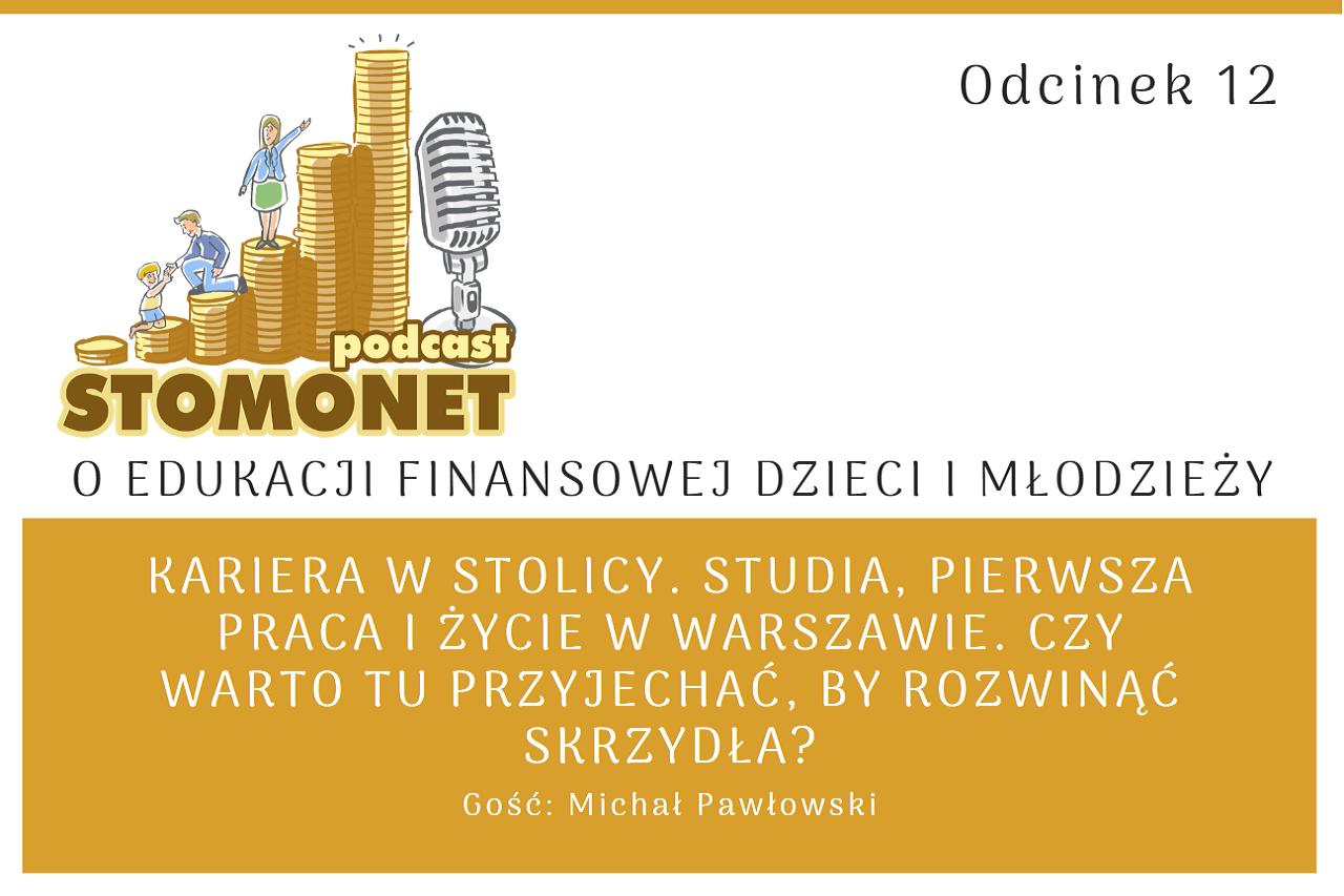 Sto Monet #12. Kariera w stolicy. Studia, pierwsza praca i życie w Warszawie. Czy warto tu przyjechać, by rozwinąć skrzydła?