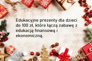 Edukacyjne prezenty dla dzieci do 100 zł, które łączą zabawę z edukacją finansową i ekonomiczną.